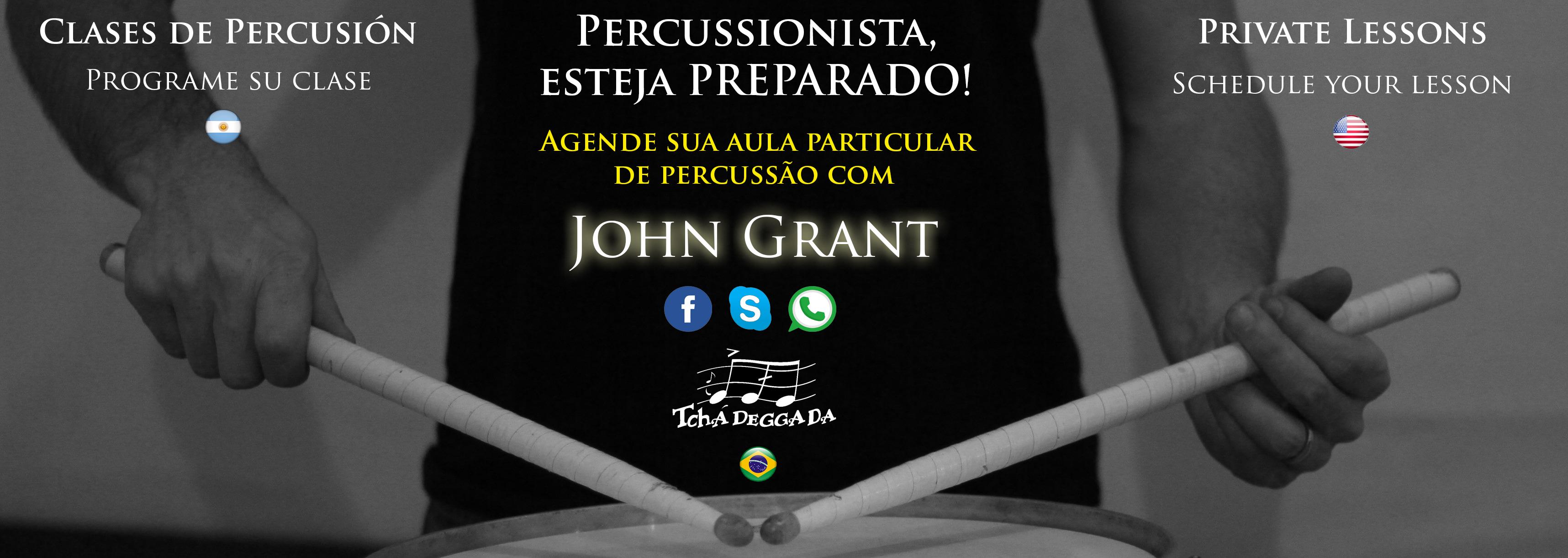 Novidades: Agora você pode ter aulas particulares com John Grant diretamente dos Estados Unidos. Agende sua aula online e eleve seus conhecimentos de percussão para outro nível